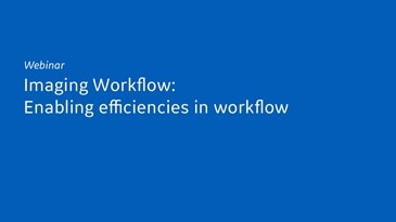 Webinar - Imaging Workflow: Enabling efficiencies in workflow
